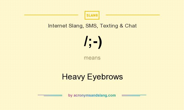 What does /;-) mean? It stands for Heavy Eyebrows