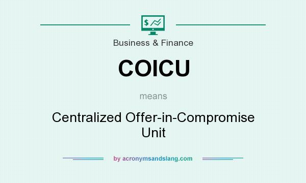 What does COICU mean? It stands for Centralized Offer-in-Compromise Unit