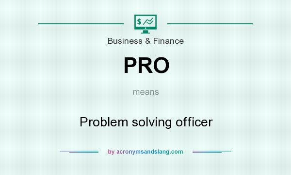 What does PRO mean? It stands for Problem solving officer