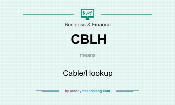 What does CBLH mean? It stands for Cable/Hookup
