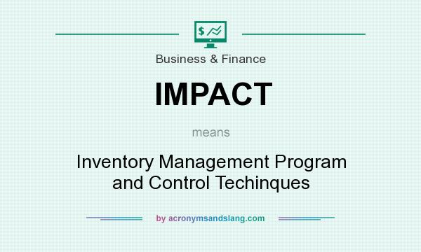 What does IMPACT mean? It stands for Inventory Management Program and Control Techinques