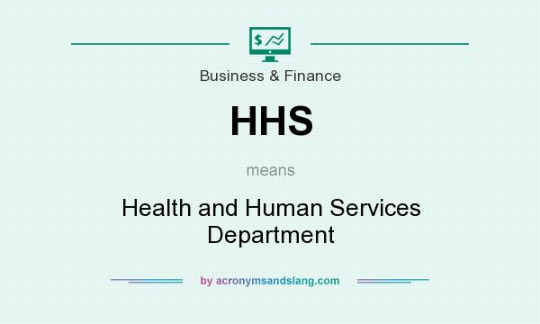 What does HHS mean? It stands for Health and Human Services Department