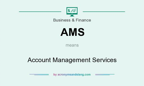 What does AMS mean? It stands for Account Management Services