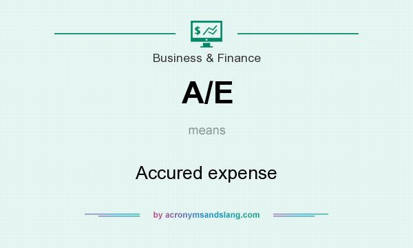 What does A/E mean? It stands for Accured expense