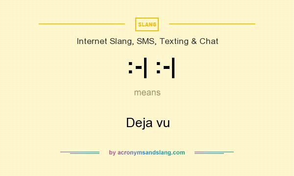 What does :-| :-| mean? It stands for Deja vu