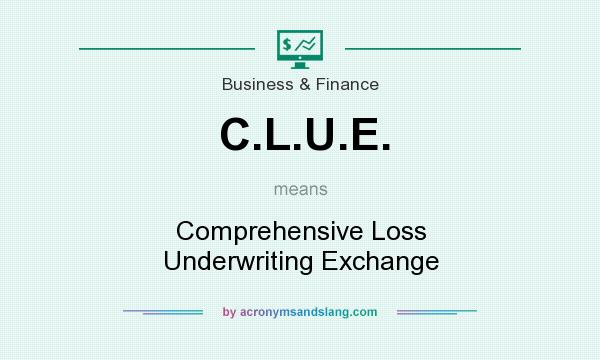 What does C.L.U.E. mean? It stands for Comprehensive Loss Underwriting Exchange