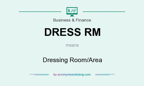 What does DRESS RM mean? It stands for Dressing Room/Area