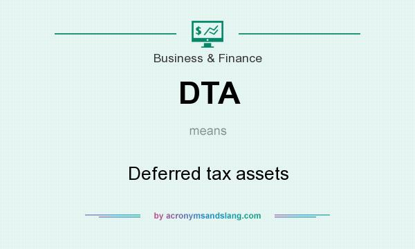 What does DTA mean? It stands for Deferred tax assets