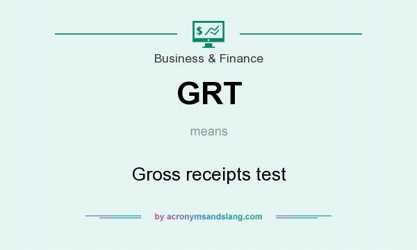 What does GRT mean? It stands for Gross receipts test