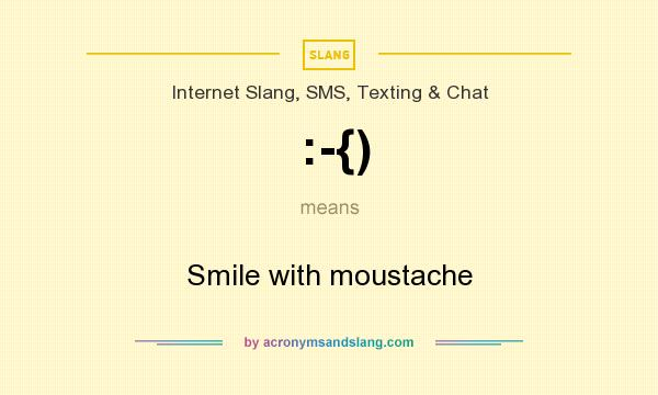 What does :-{) mean? It stands for Smile with moustache