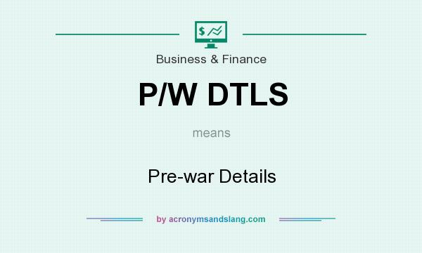 What does P/W DTLS mean? It stands for Pre-war Details
