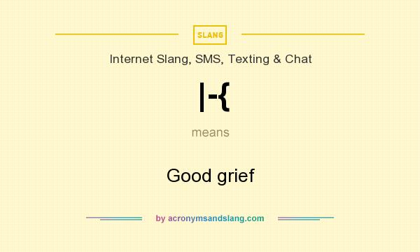 What does |-{ mean? It stands for Good grief