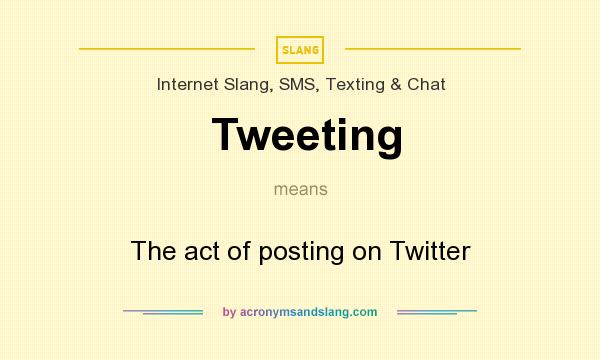 What does Tweeting mean? It stands for The act of posting on Twitter