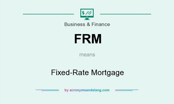 What does FRM mean? It stands for Fixed-Rate Mortgage