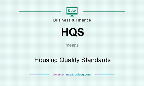 What does HQS mean? It stands for Housing Quality Standards