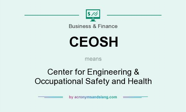 What does CEOSH mean? It stands for Center for Engineering & Occupational Safety and Health