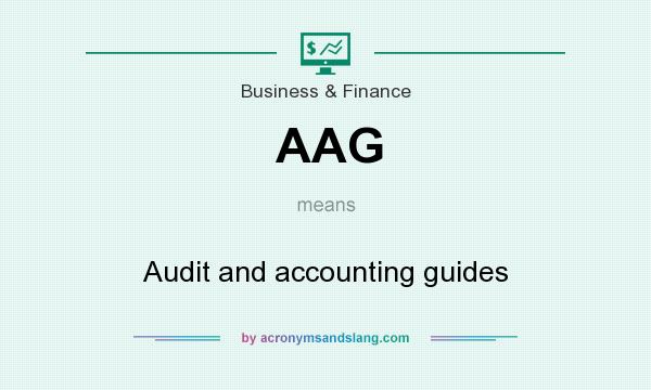 What does AAG mean? It stands for Audit and accounting guides