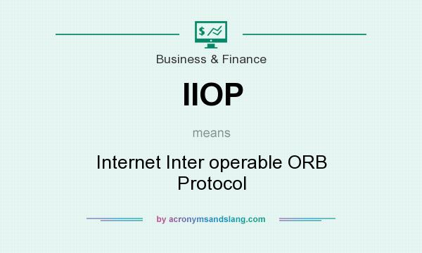 What does IIOP mean? It stands for Internet Inter operable ORB Protocol
