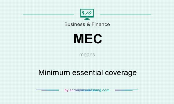 What does MEC mean? It stands for Minimum essential coverage
