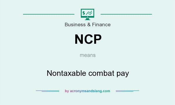 What does NCP mean? It stands for Nontaxable combat pay