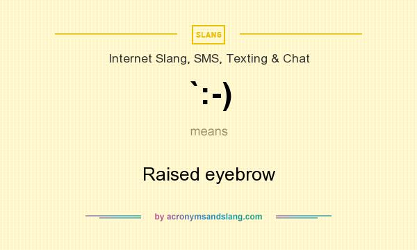 What does `:-) mean? It stands for Raised eyebrow