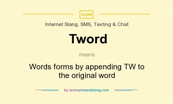 What does Tword mean? It stands for Words forms by appending TW to the original word