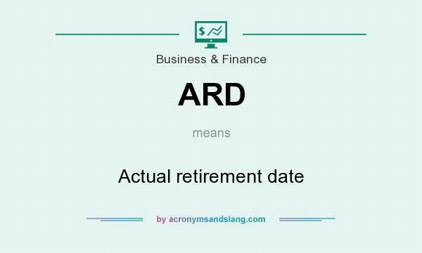 What does ARD mean? It stands for Actual retirement date