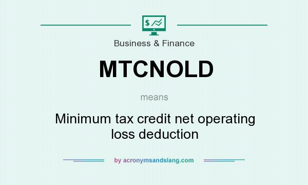 What does MTCNOLD mean? It stands for Minimum tax credit net operating loss deduction