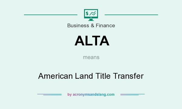 What does ALTA mean? It stands for American Land Title Transfer