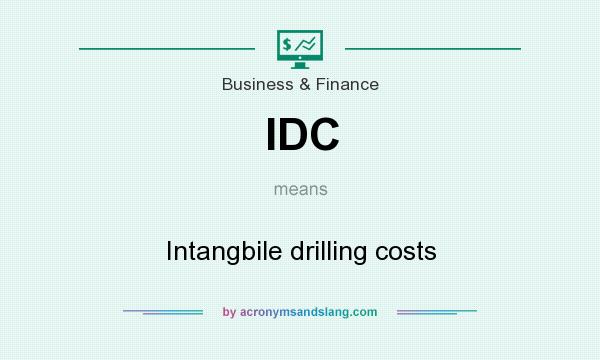 What does IDC mean? It stands for Intangbile drilling costs