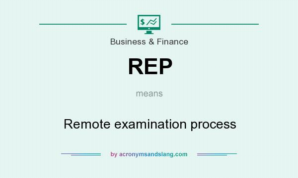 What does REP mean? It stands for Remote examination process