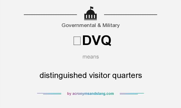 What does DVQ mean? It stands for distinguished visitor quarters