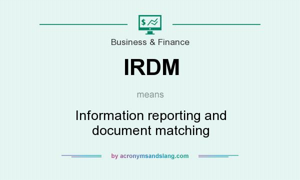 What does IRDM mean? It stands for Information reporting and document matching