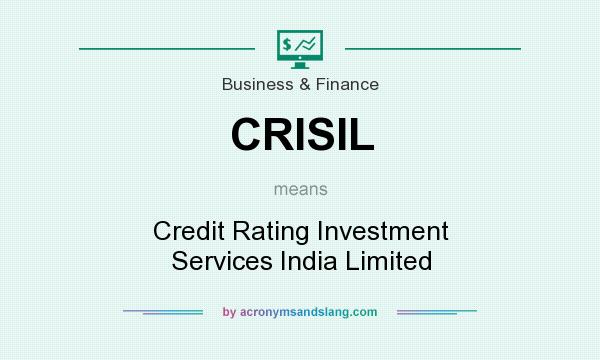 What does CRISIL mean? It stands for Credit Rating Investment Services India Limited