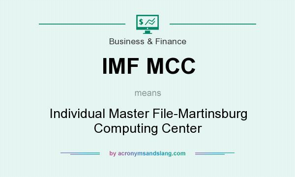 What does IMF MCC mean? It stands for Individual Master File-Martinsburg Computing Center
