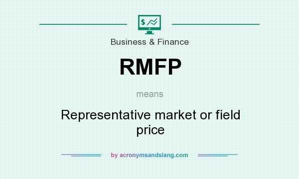What does RMFP mean? It stands for Representative market or field price