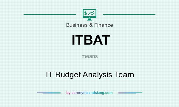 What does ITBAT mean? It stands for IT Budget Analysis Team