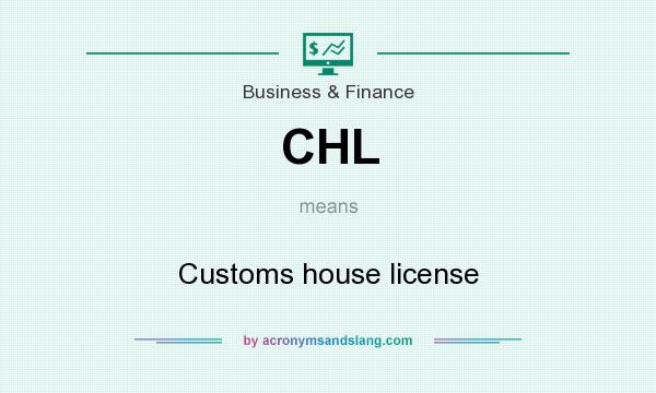 What does CHL mean? It stands for Customs house license