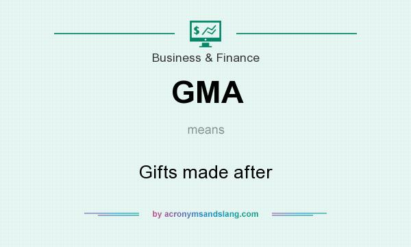 What does GMA mean? It stands for Gifts made after