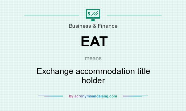 What does EAT mean? It stands for Exchange accommodation title holder