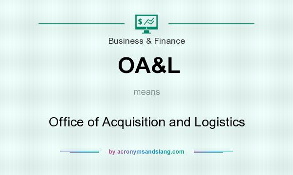 What does OA&L mean? It stands for Office of Acquisition and Logistics