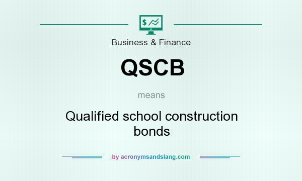 What does QSCB mean? It stands for Qualified school construction bonds