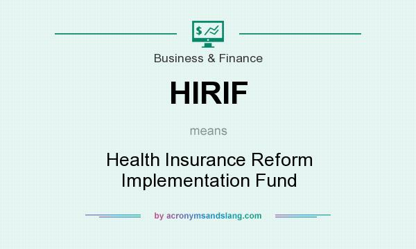What does HIRIF mean? It stands for Health Insurance Reform Implementation Fund