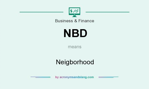 What does NBD mean? It stands for Neigborhood