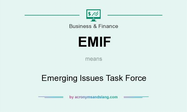 What does EMIF mean? It stands for Emerging Issues Task Force
