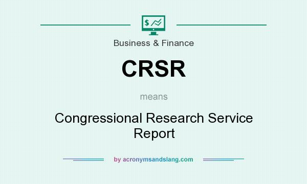 What does CRSR mean? It stands for Congressional Research Service Report