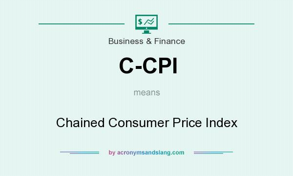 What does C-CPI mean? It stands for Chained Consumer Price Index
