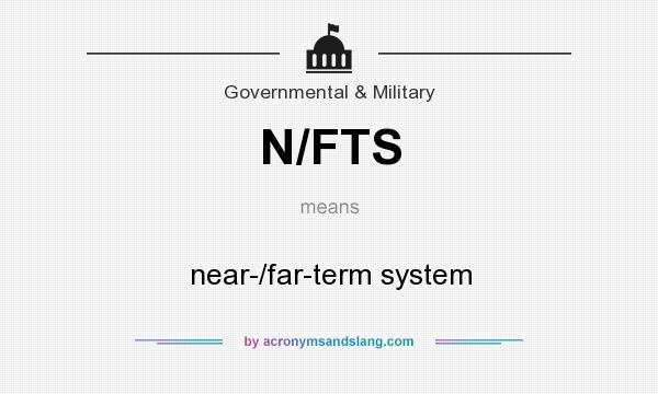 What does N/FTS mean? It stands for near-/far-term system