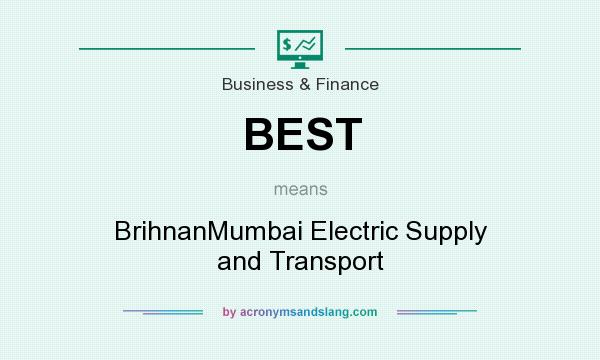 What does BEST mean? It stands for BrihnanMumbai Electric Supply and Transport