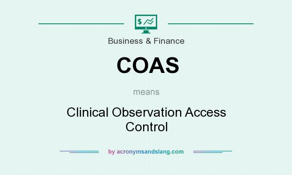 What does COAS mean? It stands for Clinical Observation Access Control